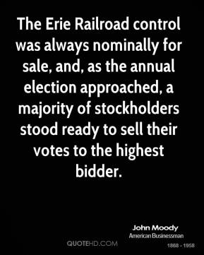 John Moody  - The Erie Railroad control was always nominally for sale, and, as the annual election approached, a majority of stockholders stood ready to sell their votes to the highest bidder.