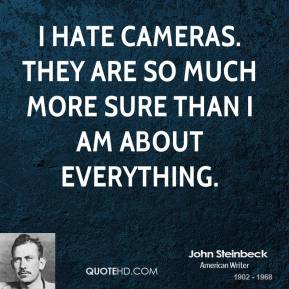 I hate cameras. They are so much more sure than I am about everything.