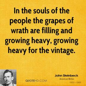 John Steinbeck - In the souls of the people the grapes of wrath are filling and growing heavy, growing heavy for the vintage.