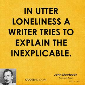 John Steinbeck - In utter loneliness a writer tries to explain the inexplicable.