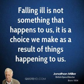 Falling ill is not something that happens to us, it is a choice we make as a result of things happening to us.