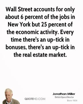 Jonathan Miller  - Wall Street accounts for only about 6 percent of the jobs in New York but 25 percent of the economic activity. Every time there's an up-tick in bonuses, there's an up-tick in the real estate market.