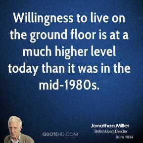 Jonathan Miller  - Willingness to live on the ground floor is at a much higher level today than it was in the mid-1980s.