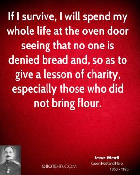 If I survive, I will spend my whole life at the oven door seeing that no one is denied bread and, so as to give a lesson of charity, especially those who did not bring flour.