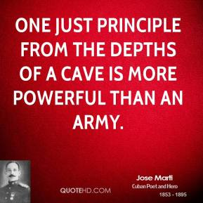 One just principle from the depths of a cave is more powerful than an army.
