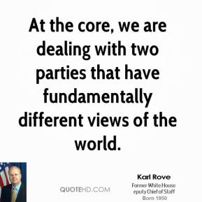 Karl Rove - At the core, we are dealing with two parties that have fundamentally different views of the world.