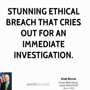 stunning ethical breach that cries out for an immediate investigation.