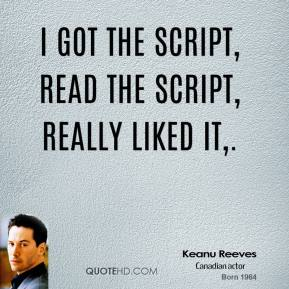 I got the script, read the script, really liked it.