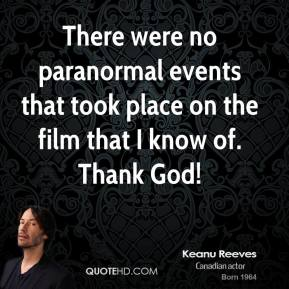 There were no paranormal events that took place on the film that I know of. Thank God!