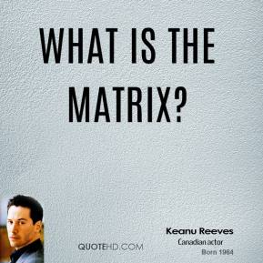 Keanu Reeves  - What is the Matrix?