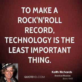 To make a rock'n'roll record, technology is the least important thing.