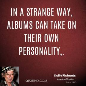 In a strange way, albums can take on their own personality.