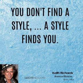 You don't find a style, ... a style finds you.