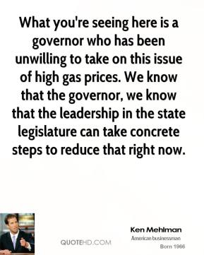 What you're seeing here is a governor who has been unwilling to take on this issue of high gas prices. We know that the governor, we know that the leadership in the state legislature can take concrete steps to reduce that right now.