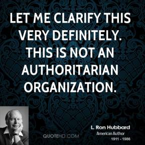 L. Ron Hubbard - Let me clarify this very definitely. This is not an authoritarian organization.
