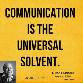 Communication is the universal solvent.
