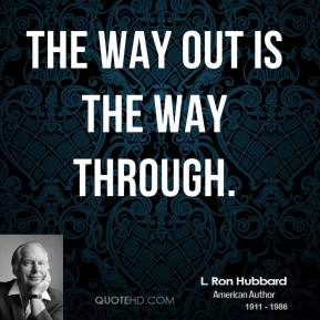 The way out is the way through.