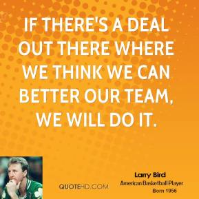 If there's a deal out there where we think we can better our team, we will do it.