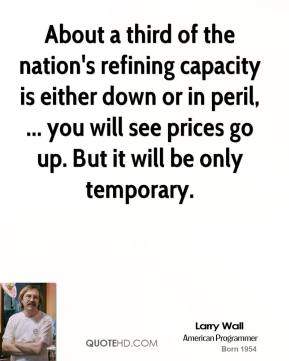 About a third of the nation's refining capacity is either down or in peril, ... you will see prices go up. But it will be only temporary.