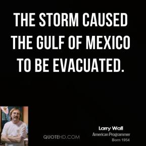 The storm caused the Gulf of Mexico to be evacuated.