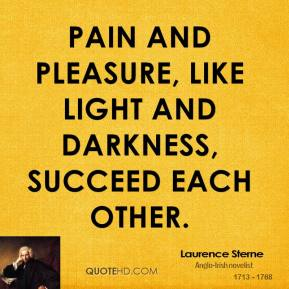 Pain and pleasure, like light and darkness, succeed each other.