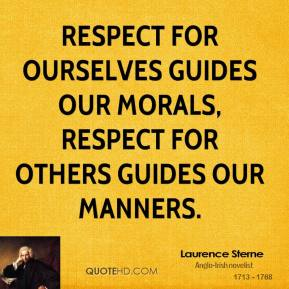 Laurence Sterne - Respect for ourselves guides our morals, respect for others guides our manners.