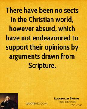 There have been no sects in the Christian world, however absurd, which have not endeavoured to support their opinions by arguments drawn from Scripture.
