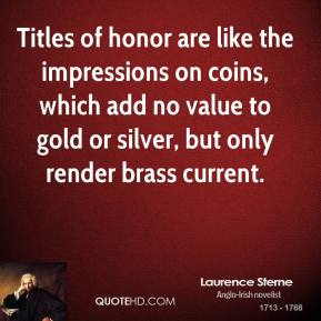 Titles of honor are like the impressions on coins, which add no value to gold or silver, but only render brass current.
