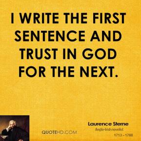 Laurence Sterne  - I write the first sentence and trust in God for the next.