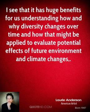 Laurie Anderson  - I see that it has huge benefits for us understanding how and why diversity changes over time and how that might be applied to evaluate potential effects of future environment and climate changes.