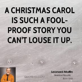 Leonard Maltin - A Christmas Carol is such a fool-proof story you can't louse it up.