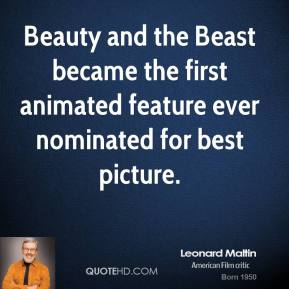 Leonard Maltin - Beauty and the Beast became the first animated feature ever nominated for best picture.