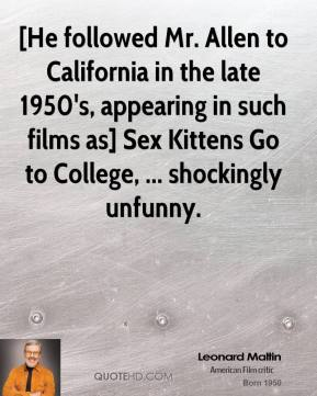 [He followed Mr. Allen to California in the late 1950's, appearing in such films as] Sex Kittens Go to College, ... shockingly unfunny.