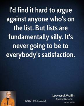 Leonard Maltin  - I'd find it hard to argue against anyone who's on the list. But lists are fundamentally silly. It's never going to be to everybody's satisfaction.