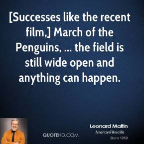 [Successes like the recent film,] March of the Penguins, ... the field is still wide open and anything can happen.