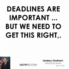 Lindsey Graham  - Deadlines are important ... but we need to get this right.