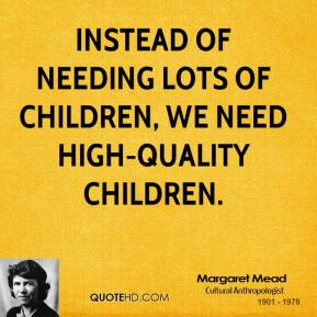 Instead of needing lots of children, we need high-quality children.