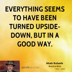 Everything seems to have been turned upside-down, but in a good way.
