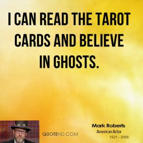 I can read the Tarot cards and believe in ghosts.
