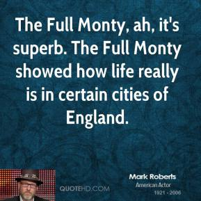The Full Monty, ah, it's superb. The Full Monty showed how life really is in certain cities of England.