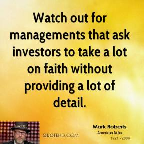 Mark Roberts  - Watch out for managements that ask investors to take a lot on faith without providing a lot of detail.