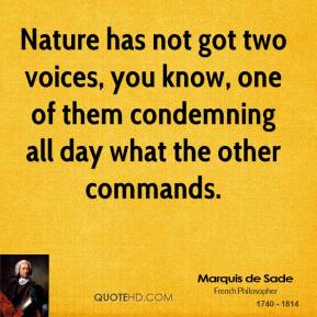 Nature has not got two voices, you know, one of them condemning all day what the other commands.