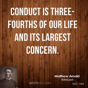 Conduct is three-fourths of our life and its largest concern.