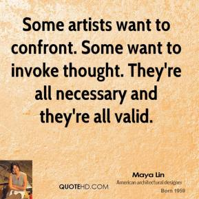 Some artists want to confront. Some want to invoke thought. They're all necessary and they're all valid.