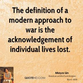 The definition of a modern approach to war is the acknowledgement of individual lives lost.