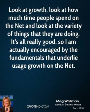 Look at growth, look at how much time people spend on the Net and look at the variety of things that they are doing. It's all really good, so I am actually encouraged by the fundamentals that underlie usage growth on the Net.
