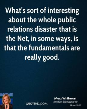 Meg Whitman - What's sort of interesting about the whole public relations disaster that is the Net, in some ways, is that the fundamentals are really good.
