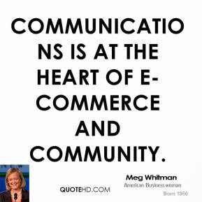Meg Whitman - Communications is at the heart of e-commerce and community.