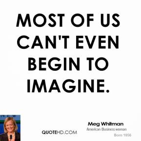 Most of us can't even begin to imagine.