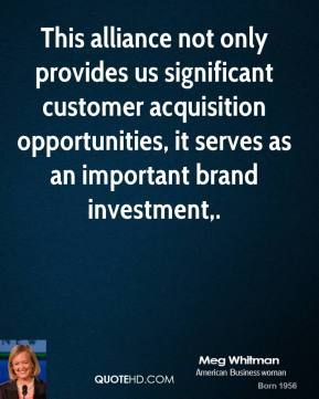 Meg Whitman  - This alliance not only provides us significant customer acquisition opportunities, it serves as an important brand investment.